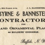 Byrne and Bannister, Contractors for Plain and Ornamental Plastering, Buffalo (NY).  Byrne and Bannister worked on several well-known local buildings, including St. Louis Church, Hotel Lafayette, and the Seymour H. Knox residence.